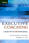 Book by Anna Marie Valerio: Executive Coaching: A Guide for the HR Professional